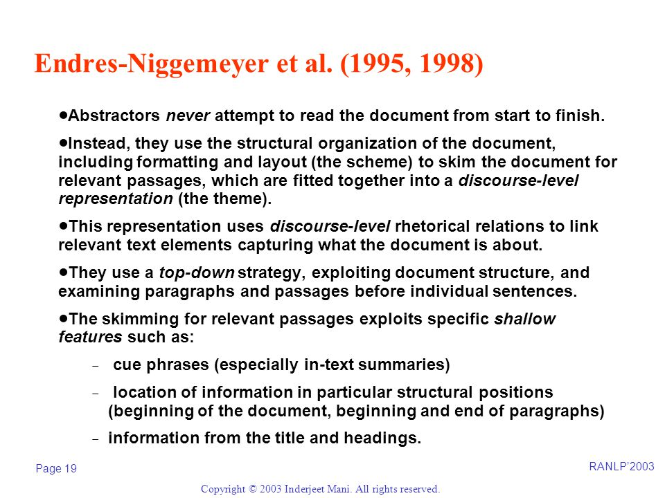 RANLP'2003 Page 19 Copyright © 2003 Inderjeet Mani. All rights reserved. Endres-Niggemeyer et al. (1995, 1998)  Abstractors never attempt to read the