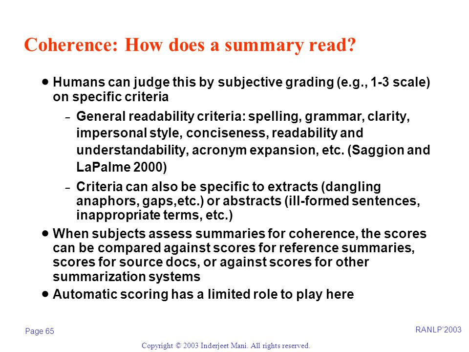 RANLP'2003 Page 65 Copyright © 2003 Inderjeet Mani. All rights reserved. Coherence: How does a summary read?  Humans can judge this by subjective gra