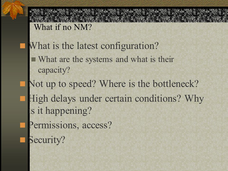 What if no NM. What is the latest configuration. What are the systems and what is their capacity.