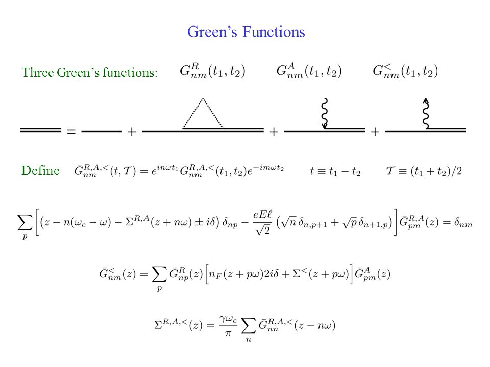 Green's Functions Three Green's functions: Define