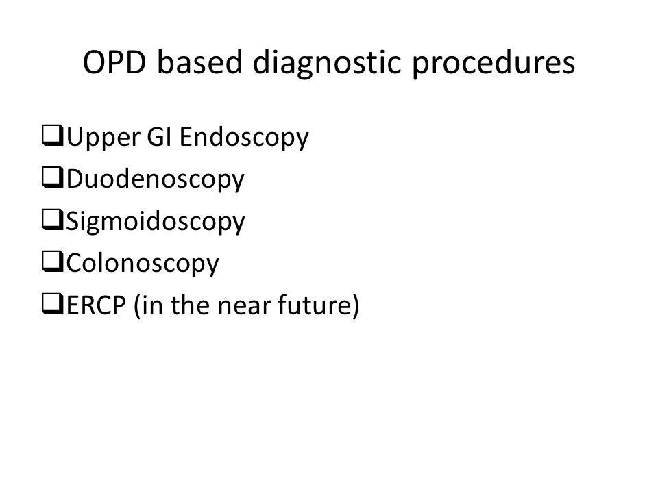 OPD based diagnostic procedures  Upper GI Endoscopy  Duodenoscopy  Sigmoidoscopy  Colonoscopy  ERCP (in the near future)