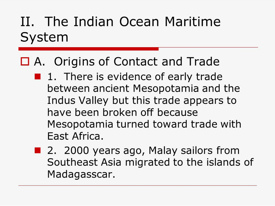II.The Indian Ocean Maritime System  A. Origins of Contact and Trade 1.