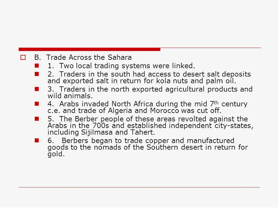  B.Trade Across the Sahara 1. Two local trading systems were linked.