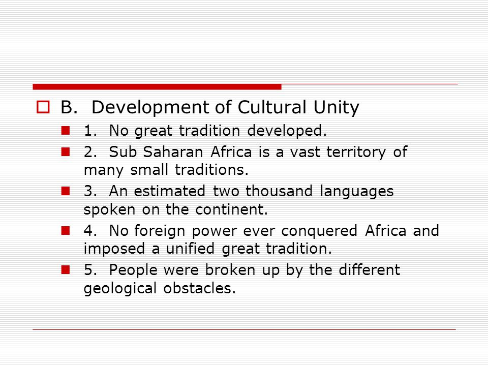  B.Development of Cultural Unity 1. No great tradition developed.