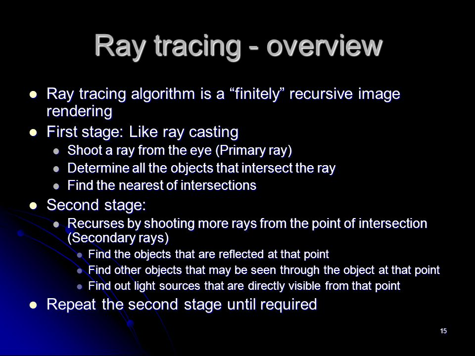 """15 Ray tracing - overview Ray tracing algorithm is a """"finitely"""" recursive image rendering Ray tracing algorithm is a """"finitely"""" recursive image render"""