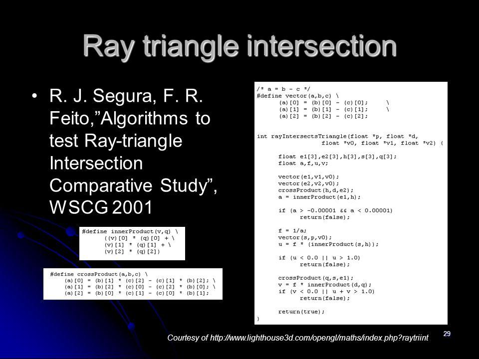 "29 Ray triangle intersection R. J. Segura, F. R. Feito,""Algorithms to test Ray-triangle Intersection Comparative Study"", WSCG 2001 Courtesy of http://"