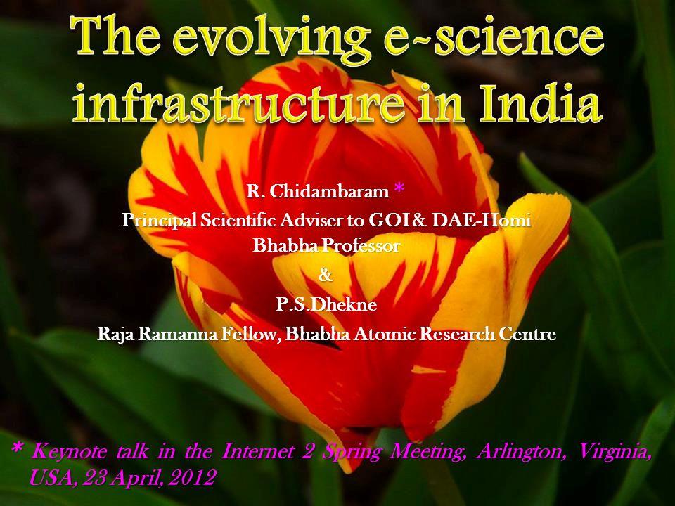 R. Chidambaram * Principal Scientific Adviser to GOI & DAE-Homi Bhabha Professor &P.S.Dhekne Raja Ramanna Fellow, Bhabha Atomic Research Centre * Keyn