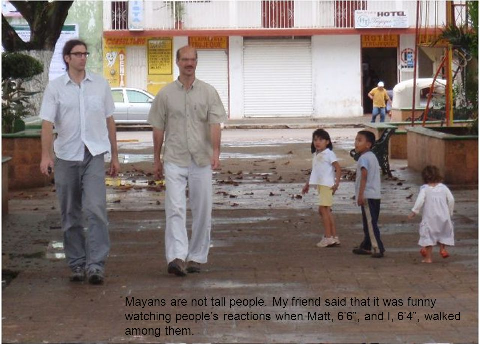 Mayans are not tall people.