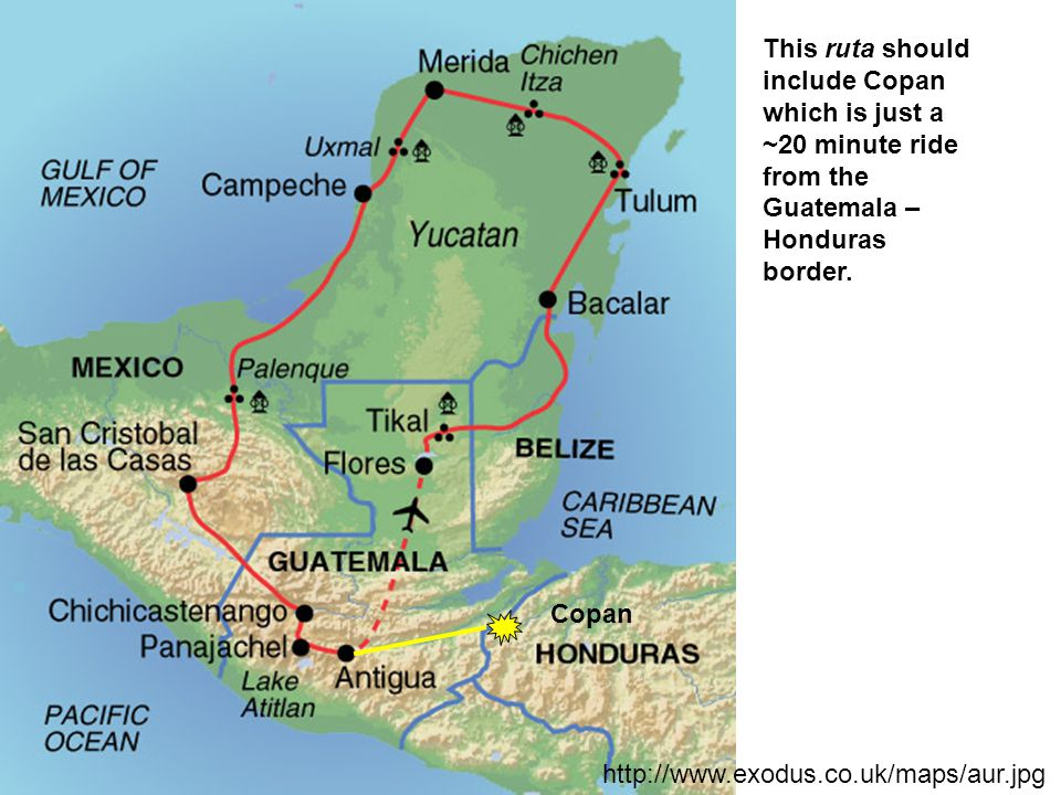 http://www.exodus.co.uk/maps/aur.jpg This ruta should include Copan which is just a ~20 minute ride from the Guatemala – Honduras border.