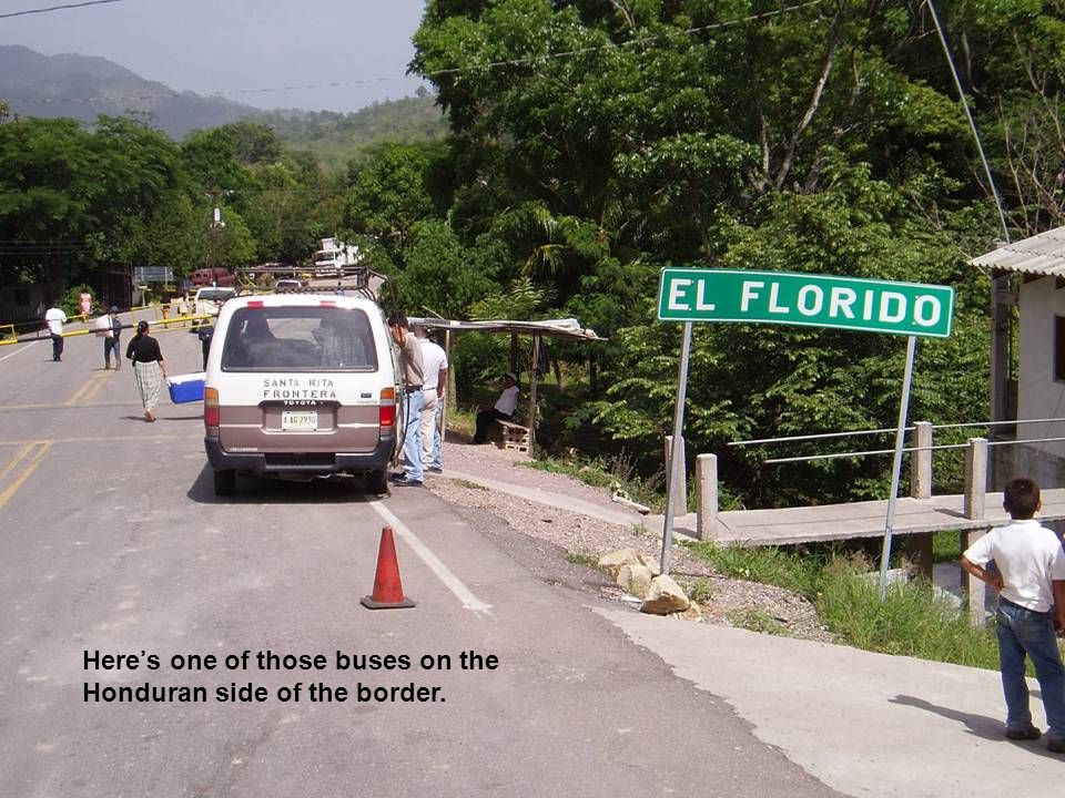 Here's one of those buses on the Honduran side of the border.