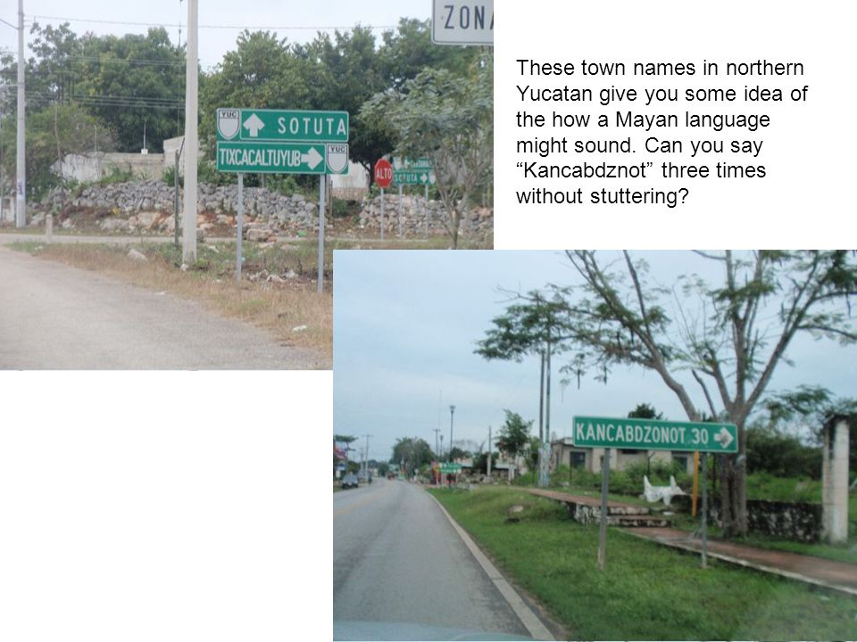 These town names in northern Yucatan give you some idea of the how a Mayan language might sound.