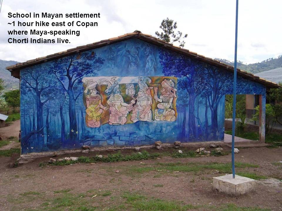 School in Mayan settlement ~1 hour hike east of Copan where Maya-speaking Chorti Indians live.