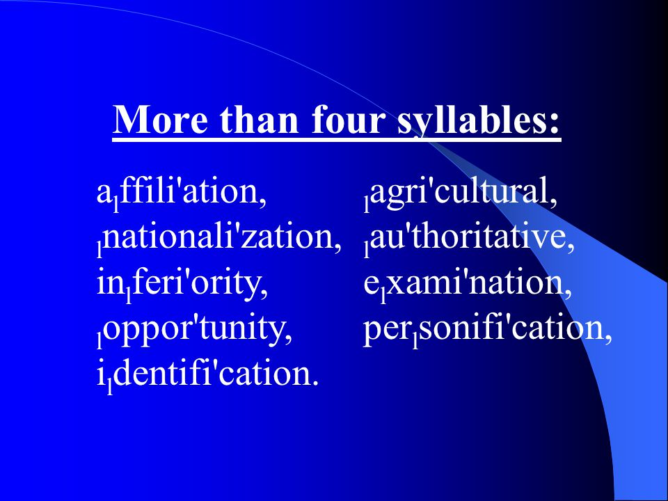 More than four syllables: a l ffili ation, l agri cultural, l nationali zation, l au thoritative, in l feri ority, e l xami nation, l oppor tunity, per l sonifi cation, i l dentifi cation.