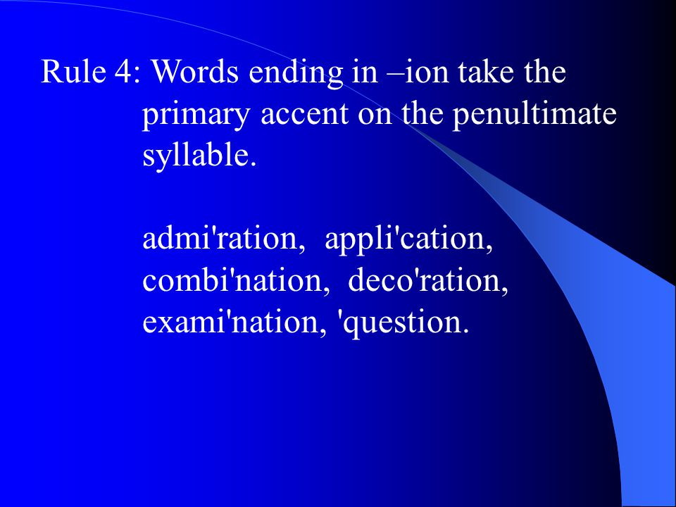 Rule 4: Words ending in –ion take the primary accent on the penultimate syllable.