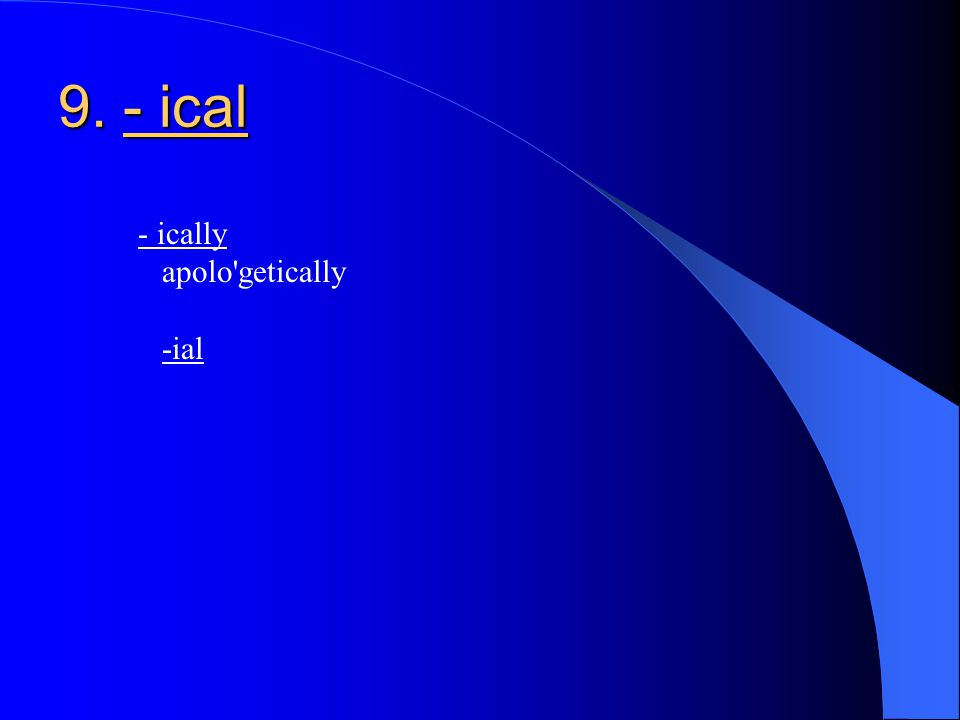 9. - ical 9. - ical - ically apolo getically -ial