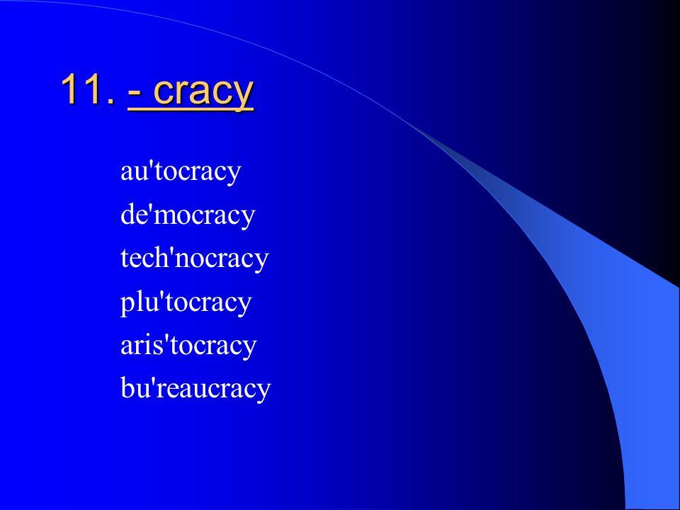 11. - cracy au tocracy de mocracy tech nocracy plu tocracy aris tocracy bu reaucracy