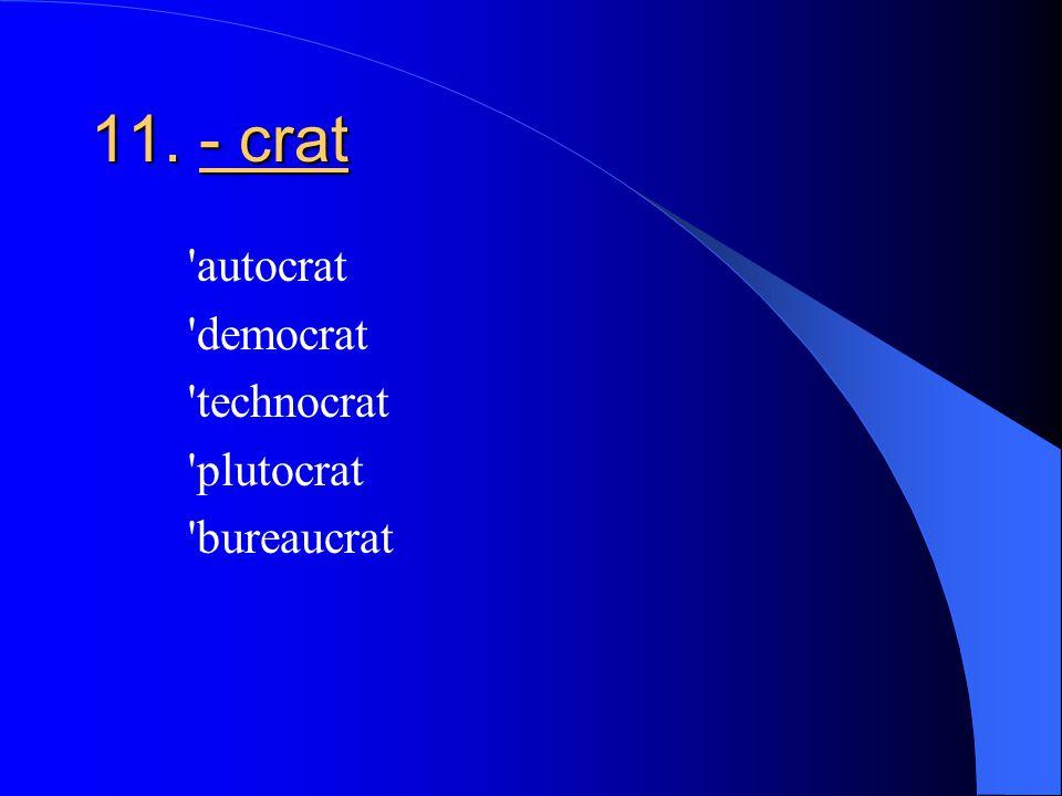 11. - crat autocrat democrat technocrat plutocrat bureaucrat