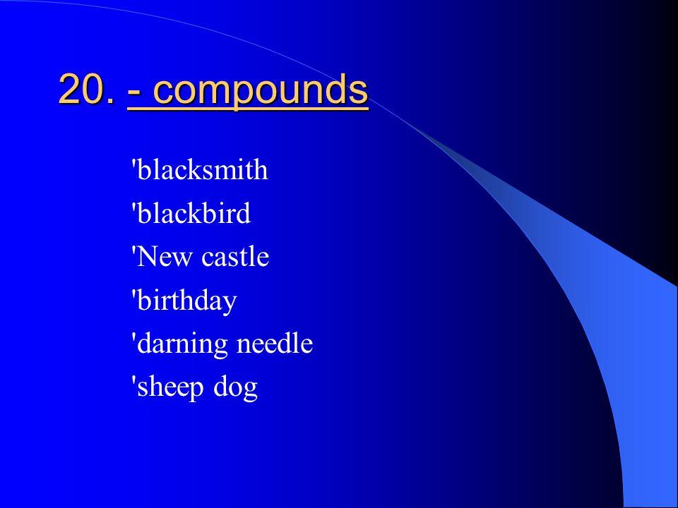 20. - compounds blacksmith blackbird New castle birthday darning needle sheep dog
