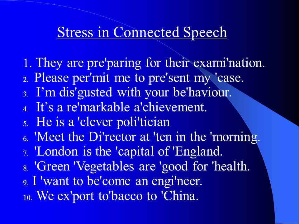 Stress in Connected Speech 1. They are pre paring for their exami nation.