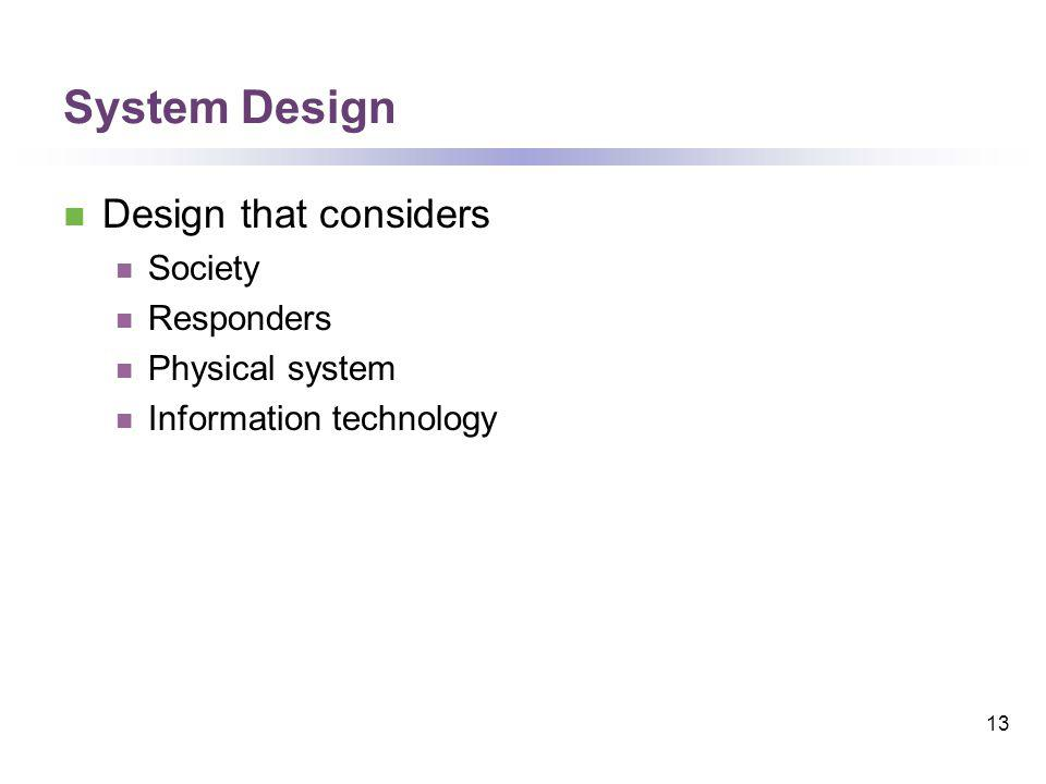 System Design Design that considers Society Responders Physical system Information technology 13