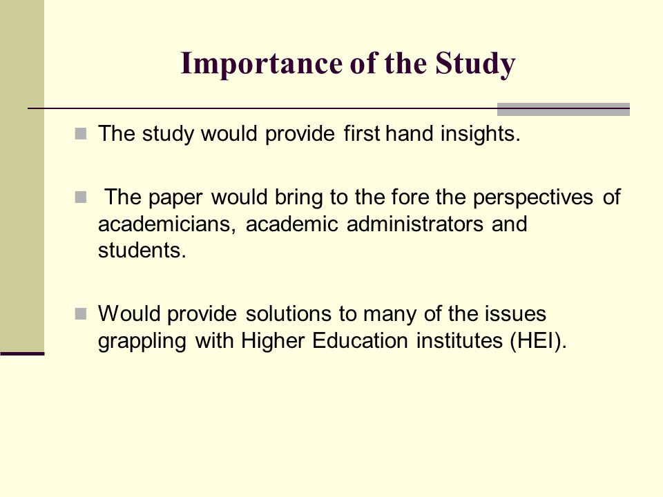 Importance of the Study The study would provide first hand insights.