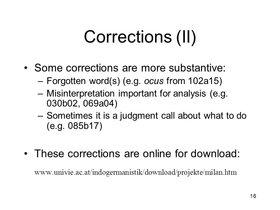 16 Corrections (II) Some corrections are more substantive: –Forgotten word(s) (e.g.