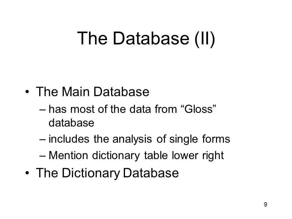 9 The Database (II) The Main Database –has most of the data from Gloss database –includes the analysis of single forms –Mention dictionary table lower right The Dictionary Database
