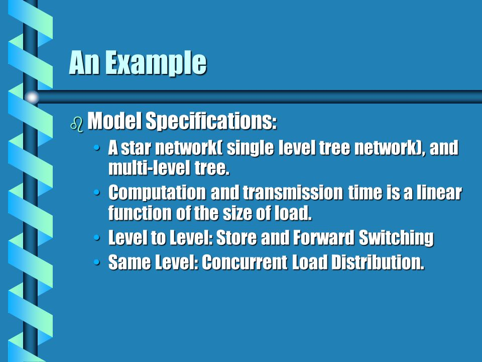 An Example b Model Specifications: A star network( single level tree network), and multi-level tree.A star network( single level tree network), and multi-level tree.