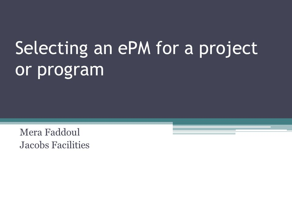 Selecting an ePM for a project or program Mera Faddoul Jacobs Facilities