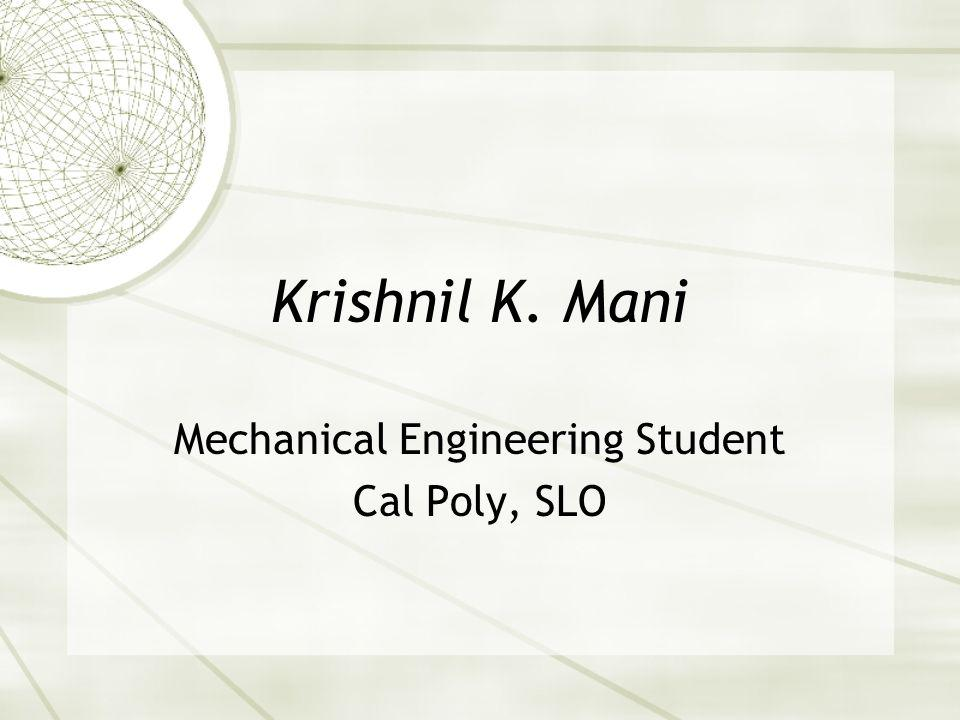 Krishnil K. Mani Mechanical Engineering Student Cal Poly, SLO