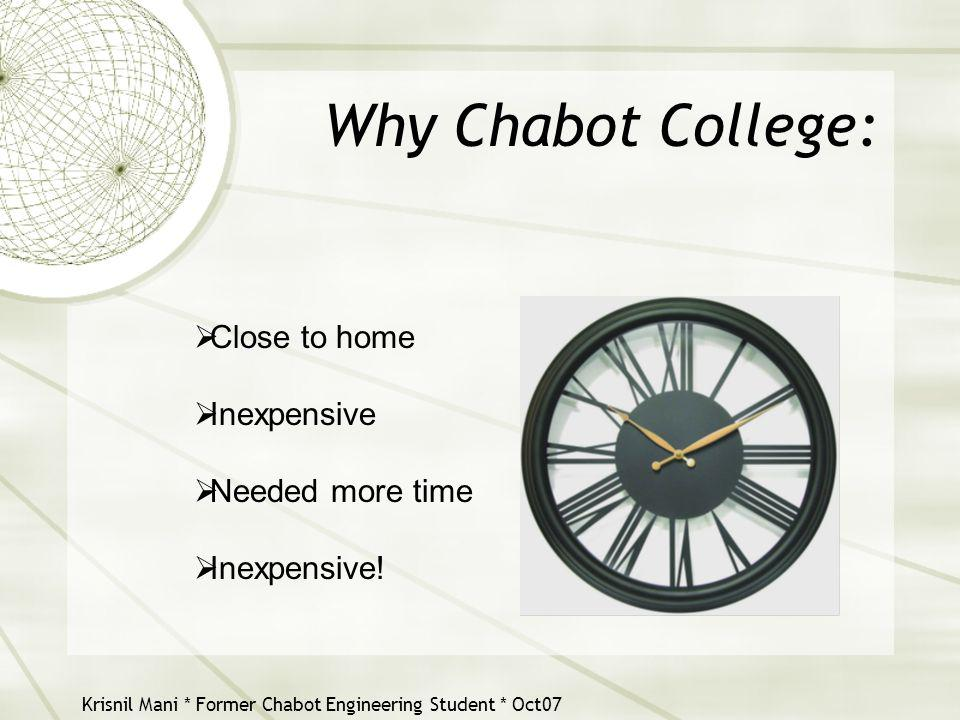 Krisnil Mani * Former Chabot Engineering Student * Oct07 Why Chabot College:  Close to home  Inexpensive  Needed more time  Inexpensive!