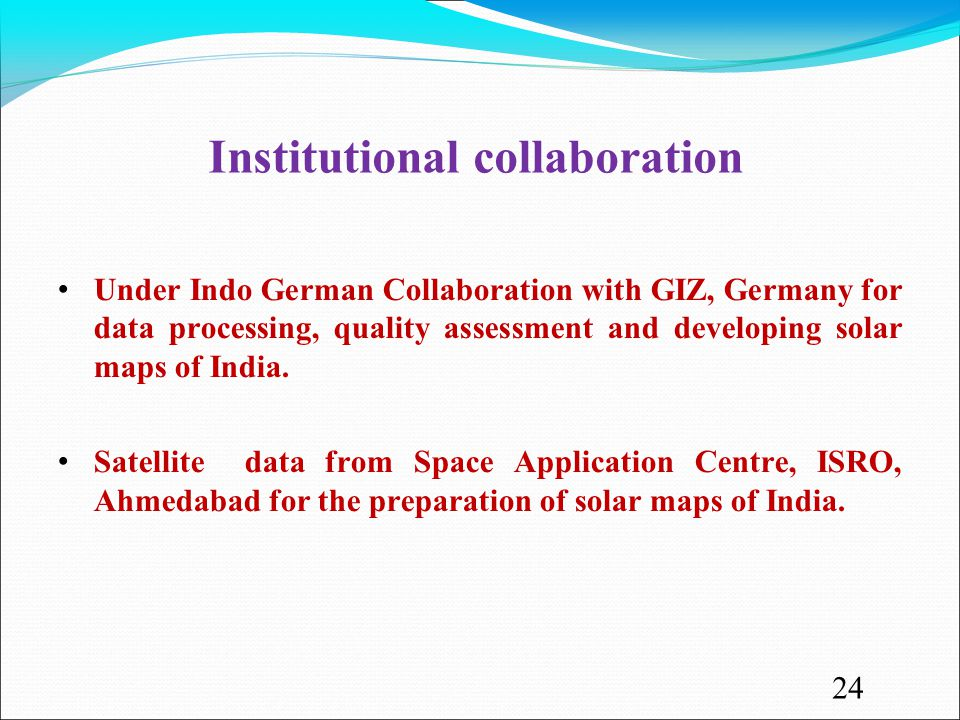 Institutional collaboration Under Indo German Collaboration with GIZ, Germany for data processing, quality assessment and developing solar maps of India.