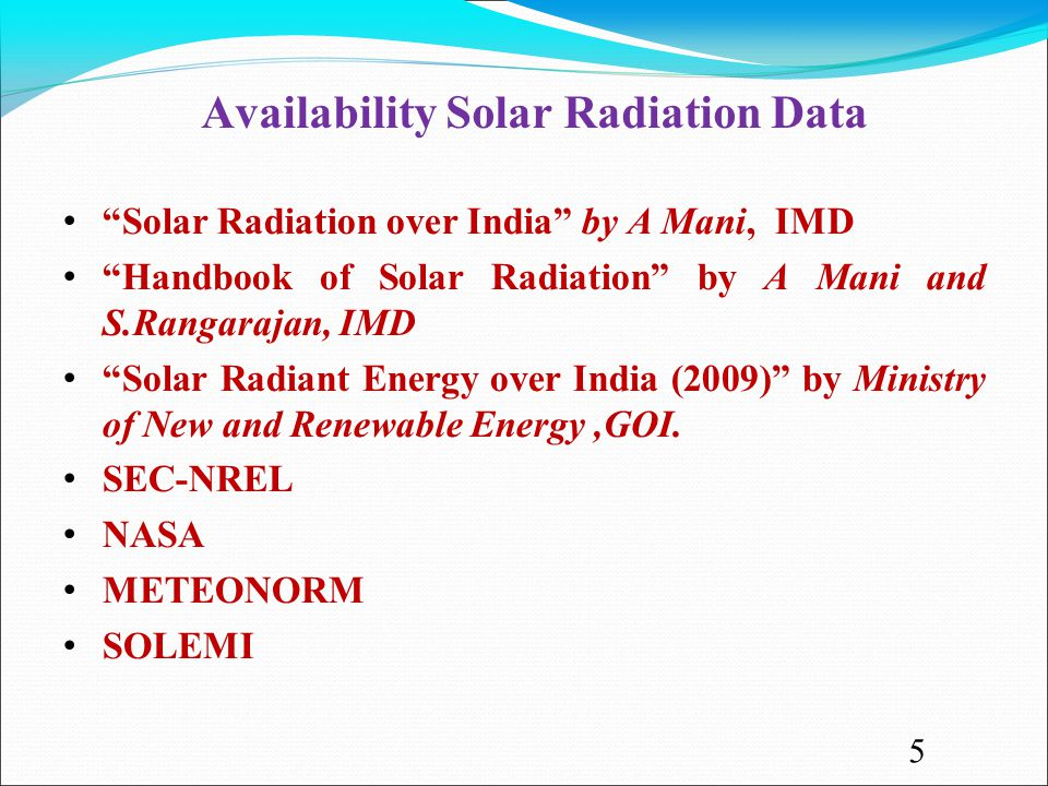"Availability Solar Radiation Data ""Solar Radiation over India"" by A Mani, IMD ""Handbook of Solar Radiation"" by A Mani and S.Rangarajan, IMD ""Solar Rad"