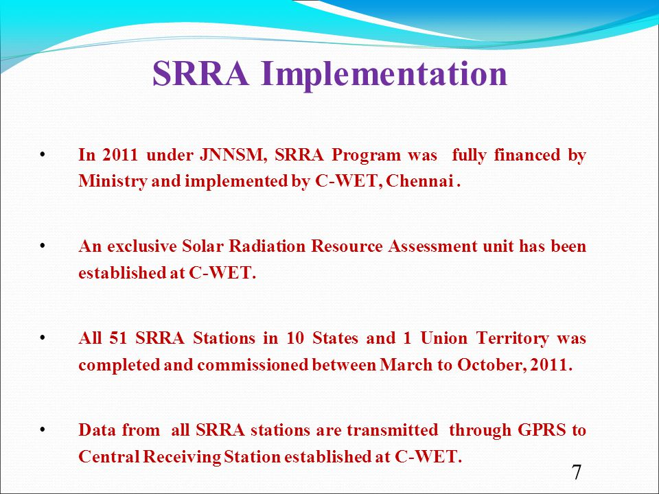 SRRA Implementation In 2011 under JNNSM, SRRA Program was fully financed by Ministry and implemented by C-WET, Chennai. An exclusive Solar Radiation R