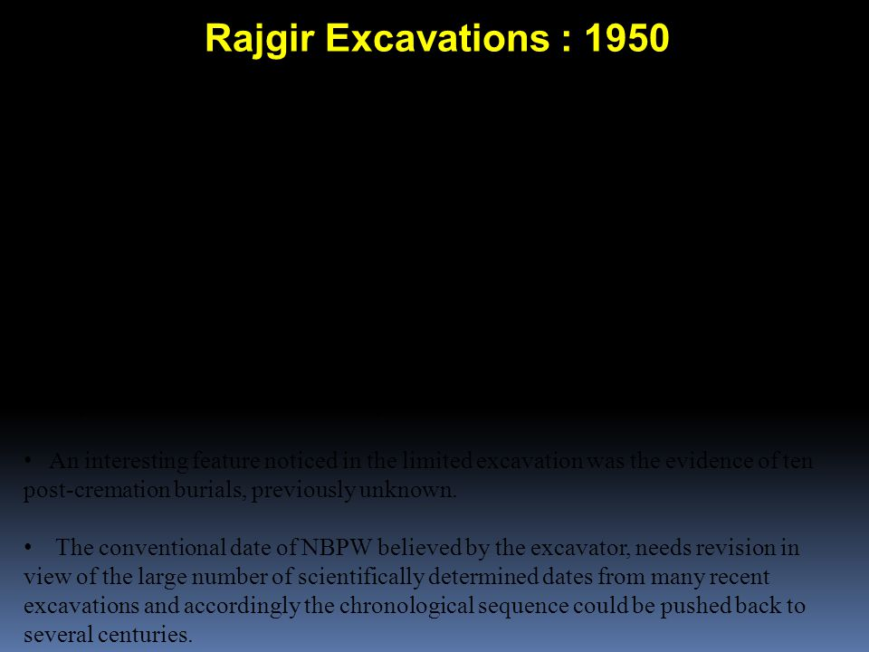 Rajgir Excavations : 1950 A small scale excavation was carried out at Rajgir by A. Ghosh in 1950 ( Rajgir 1950, Ancient India, No.7, ASI,1951, pp.66-7