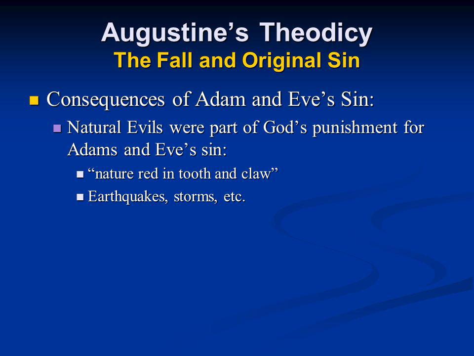 Consequences of Adam and Eve's Sin: Consequences of Adam and Eve's Sin: Natural Evils were part of God's punishment for Adams and Eve's sin: Natural Evils were part of God's punishment for Adams and Eve's sin: nature red in tooth and claw nature red in tooth and claw Earthquakes, storms, etc.