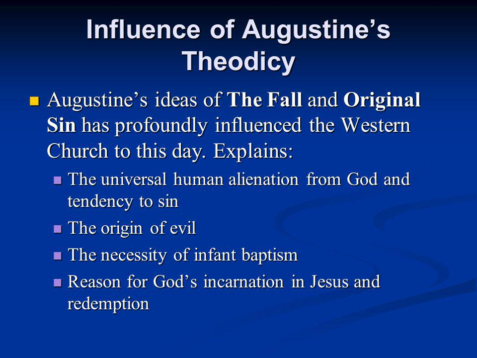 Augustine's ideas of The Fall and Original Sin has profoundly influenced the Western Church to this day.