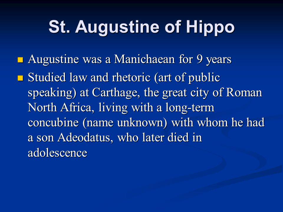 St. Augustine of Hippo Augustine was a Manichaean for 9 years Augustine was a Manichaean for 9 years Studied law and rhetoric (art of public speaking)