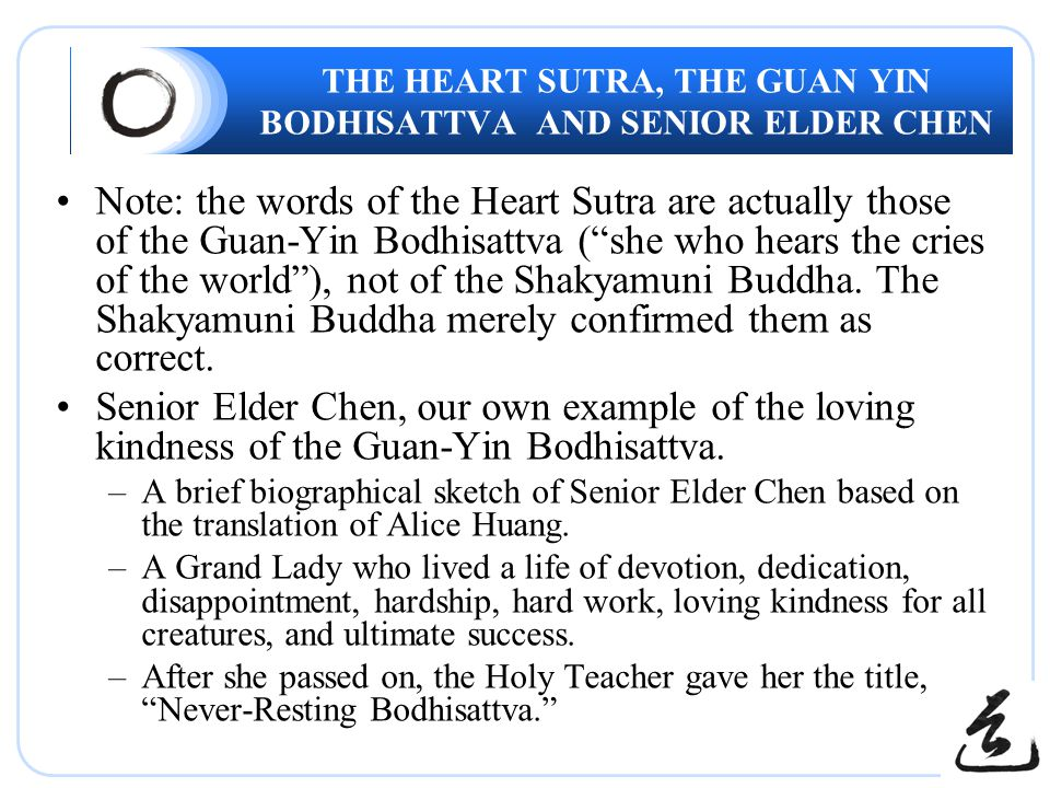 """THE HEART SUTRA, THE GUAN YIN BODHISATTVA AND SENIOR ELDER CHEN Note: the words of the Heart Sutra are actually those of the Guan-Yin Bodhisattva (""""sh"""