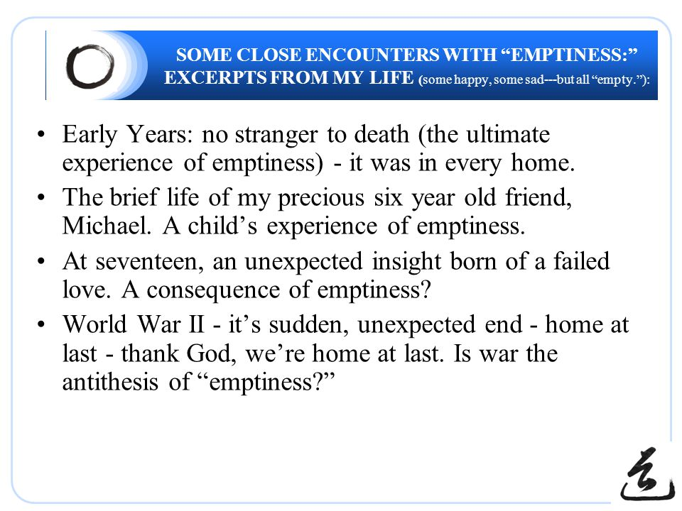 SOME CLOSE ENCOUNTERS WITH EMPTINESS: EXCERPTS FROM MY LIFE (some happy, some sad---but all empty. ): Early Years: no stranger to death (the ultimate experience of emptiness) - it was in every home.