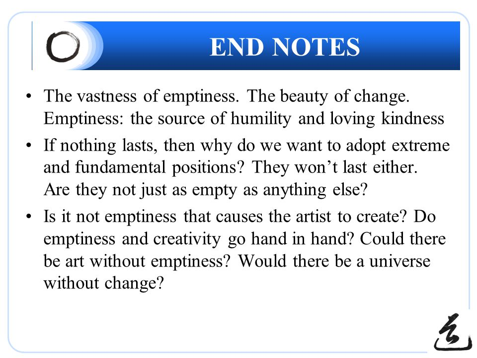 END NOTES The vastness of emptiness.The beauty of change.