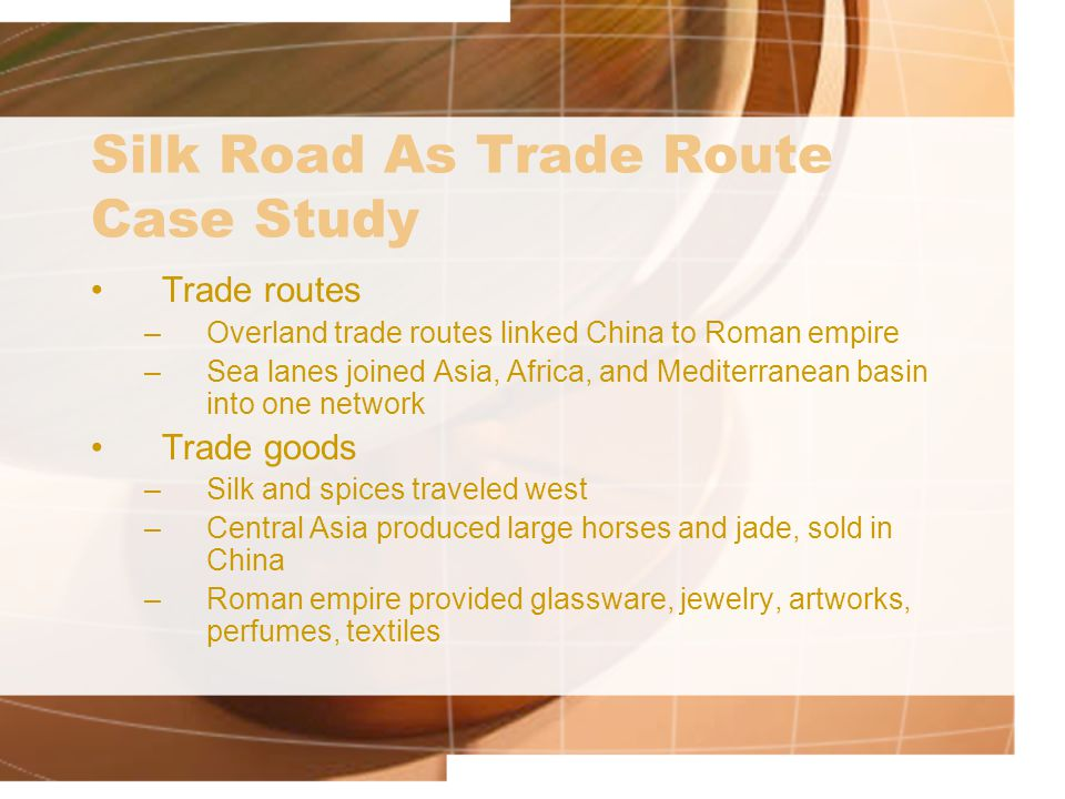 Silk Road As Trade Route Case Study Cultural Exchanges Along Silk Road –The spread of Buddhism and Hinduism Buddhism in central Asia and China –First present in oasis towns of central Asia along silk roads –Further spread to steppe lands –Foreign merchants as Buddhists in China, first century B.C.E.