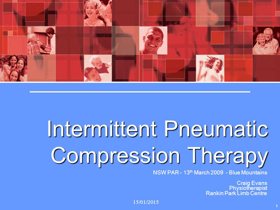 15/01/2015 1 Intermittent Pneumatic Compression Therapy NSW PAR - 13 th March 2009 - Blue Mountains Craig Evans Physiotherapist Rankin Park Limb Centr
