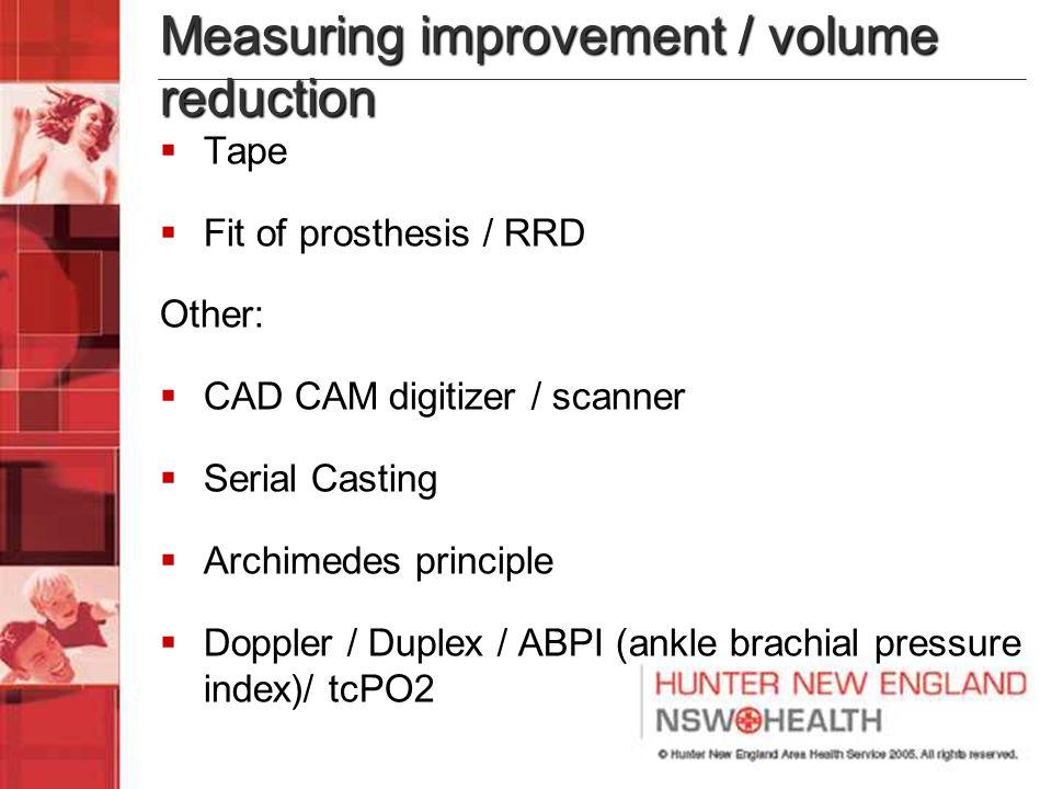 Measuring improvement / volume reduction  Tape  Fit of prosthesis / RRD Other:  CAD CAM digitizer / scanner  Serial Casting  Archimedes principle