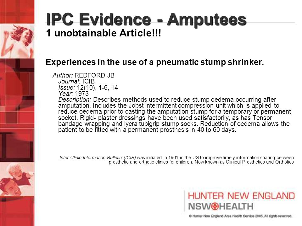 IPC Evidence - Amputees 1 unobtainable Article!!! Experiences in the use of a pneumatic stump shrinker. Author: REDFORD JB Journal: ICIB Issue: 12(10)