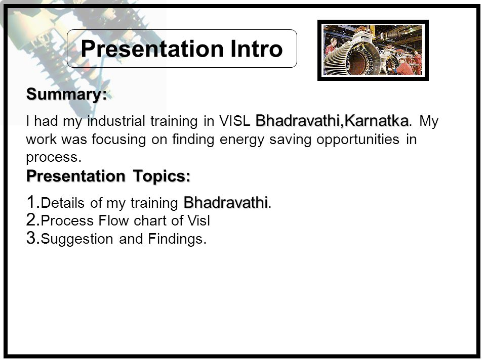 Summary: Bhadravathi,Karnatka I had my industrial training in VISL Bhadravathi,Karnatka.