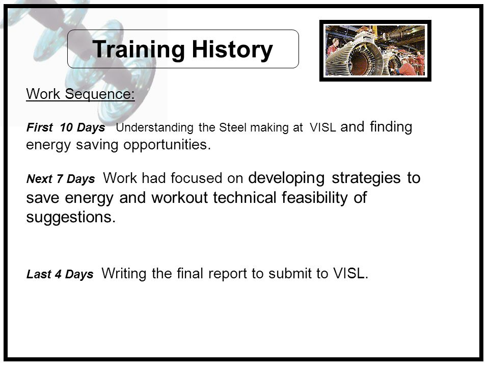 Work Sequence: First 10 Days Understanding the Steel making at VISL and finding energy saving opportunities.