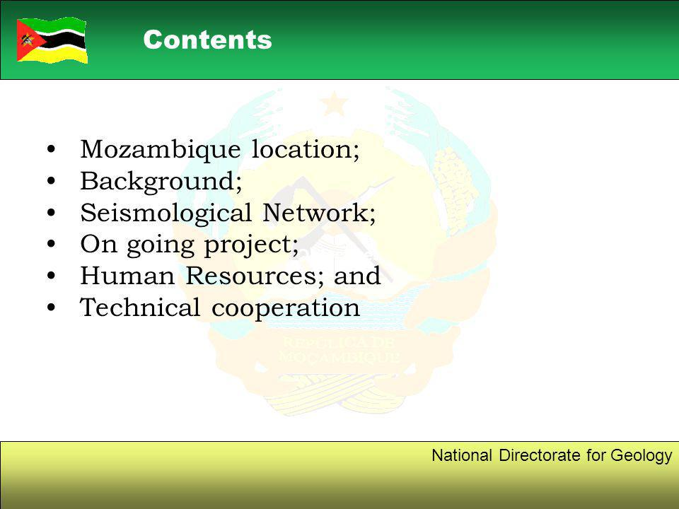 2 Contents National Directorate for Geology Objectives Mozambique location; Background; Seismological Network; On going project; Human Resources; and Technical cooperation
