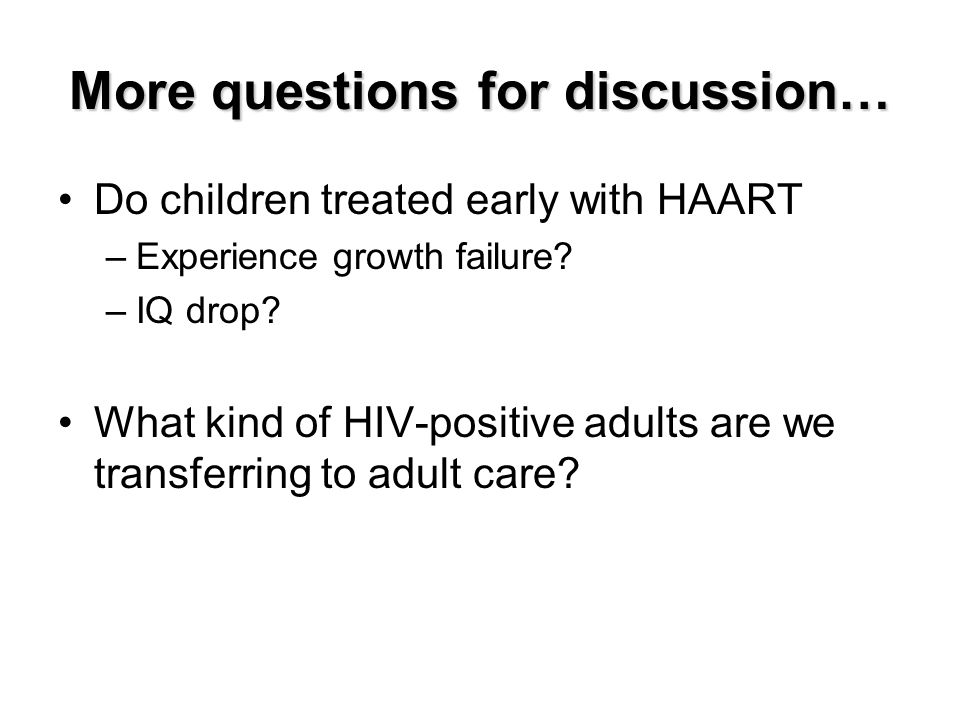 More questions for discussion… Do children treated early with HAART –Experience growth failure.