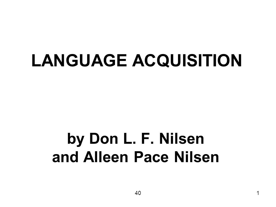 401 LANGUAGE ACQUISITION by Don L. F. Nilsen and Alleen Pace Nilsen